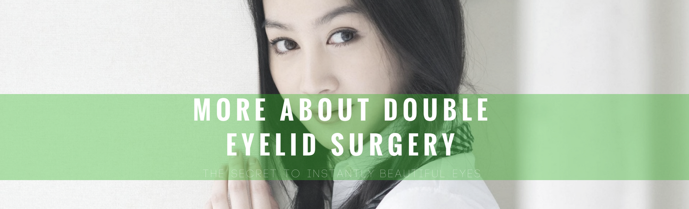 More about double eyelid surgery, the secret to instantly beautiful eyes